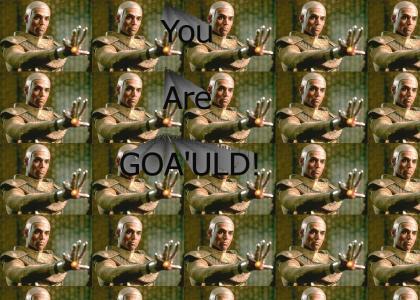 You Are Goa'uld!