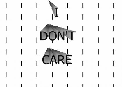 I don't care!!!
