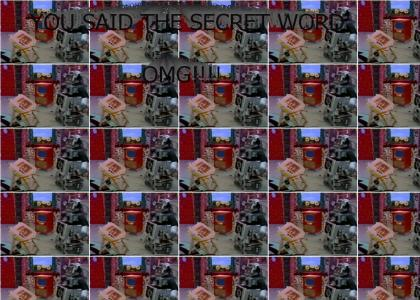 You said the secret word