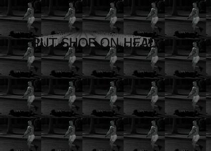 PUT SHOE ON HEAD X