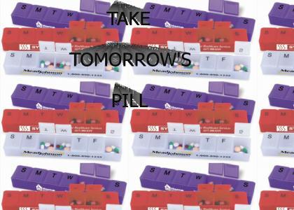 Take Tomorrow's Pill