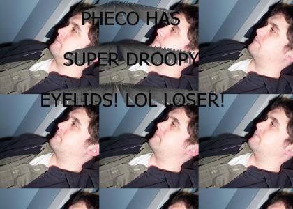 PHECO LOOKS TIRED!