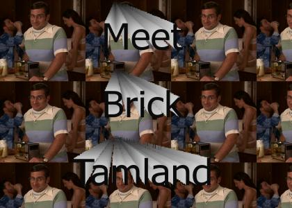Meet Brick Tamland