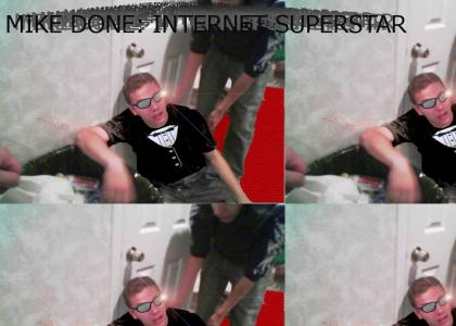 Mike Done: INTERNET SUPERSTAR