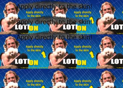 LotiOn... Apply directly to the skin!