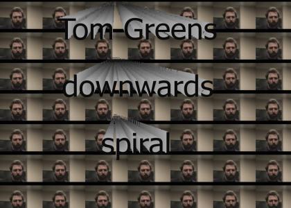 Tom Greens downwards spiral