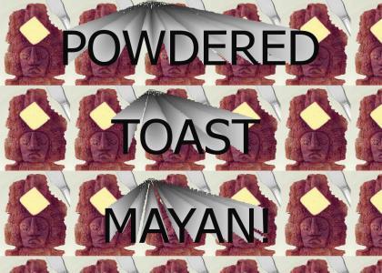 Powdered Toast Mayan!!