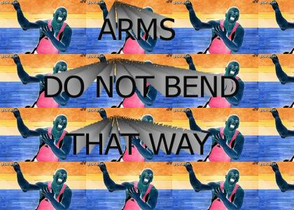 ARMS DO NOT BEND THAT WAY!