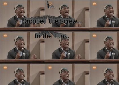 I Dropped the Screw In the Tuna