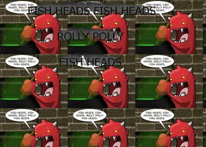 FISH HEADS, FISH HEADS, ROLLY POLLY FISH HEADS
