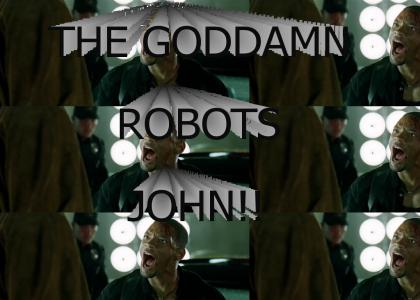 THE GODDAMN ROBOTS, JOHN!