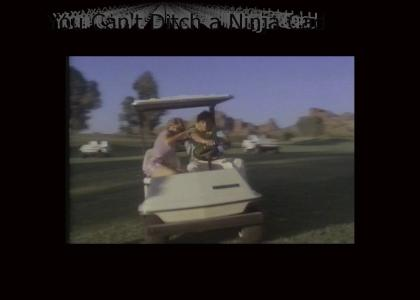 You Can't Ditch a Ninja Caddy
