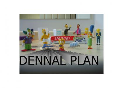 Dennal Plan is The Law, You Are Crime