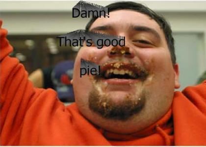 Damn! That's good pie!