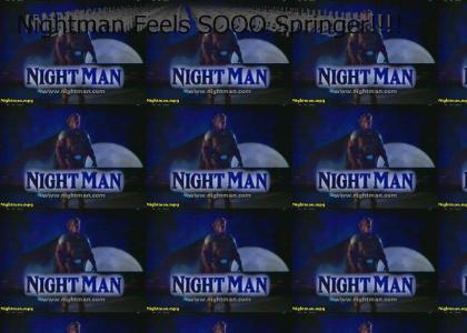 Nightman Feels So Springer!!!