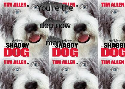Tim Allen: You're the dog now man!