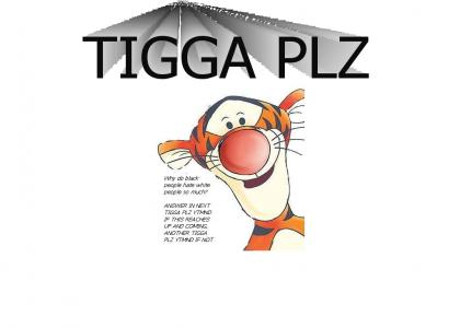 TIGGA PLZ Joke or DIE