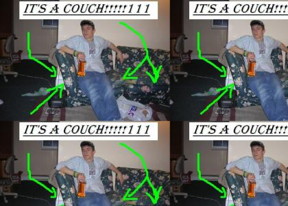 "IT""S A COUCH!!111"