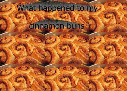 What happened to my cinnamon buns??