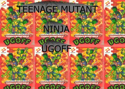 Teenage Mutant Ninja Ugoff