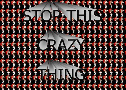 stop this crazy thing!