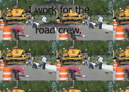 I work for the road crew.