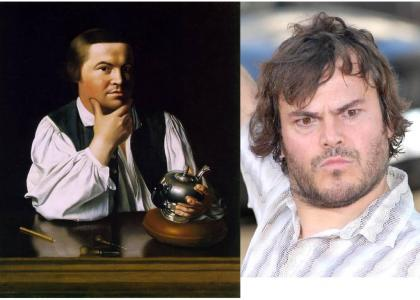 Paul Revere is..........Jack Black?!?!?!