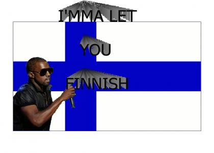 IMMA LET YOU FINNISH