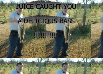 Juice caught you a delicious bass!!