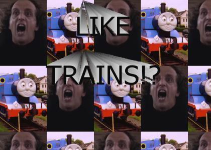 LIKE TRAINS!?