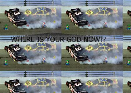 WHERE IS YOUR GOD NOW?! DALE EARNHARDT!
