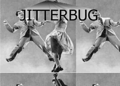 Jitterbug!