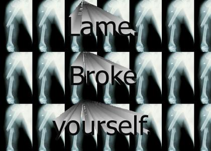 Lame.  Broke yourself.