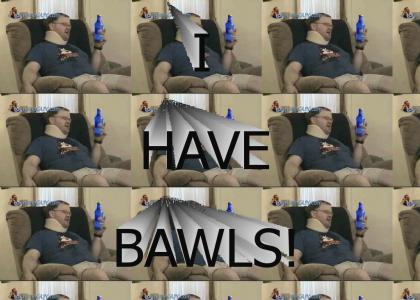 I Have Bawls