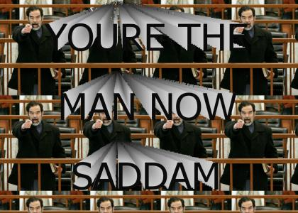 You're The Man Now Saddam