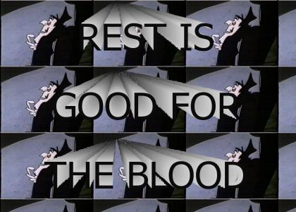 REST IS GOOD FOR THE BLOOD