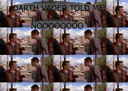 Darth Vader told me NOOOOO
