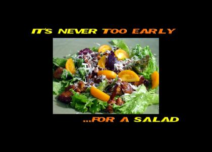 Isn't it too early for a salad?