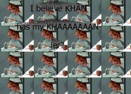 KHANTMND: I believe KHAN has my KHANler?