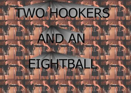 Two Hookers and an Eightball