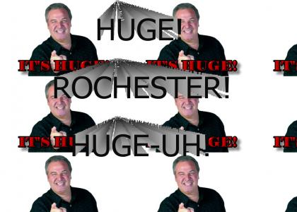 HUGE ROCHESTER! HUGE-UH!