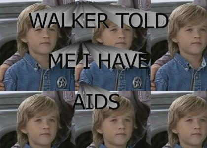 WALKER TOLD ME I HAVE AIDS