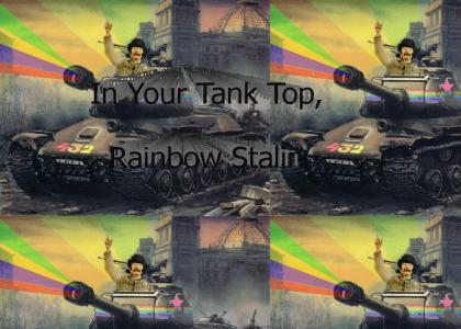 In Your Tank Top, Rainbow Stalin