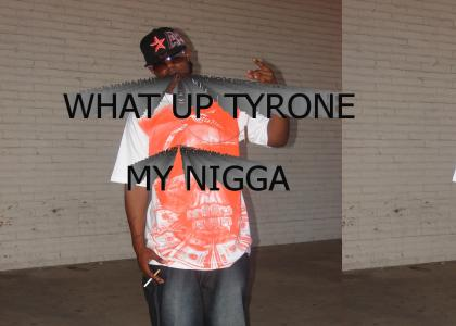 SHOUT OUT TO MY NIGGA TYRONE