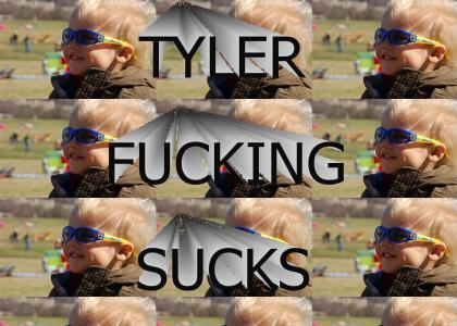 Tyler SUCKS