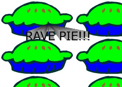 RAVE PIE!