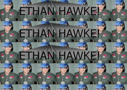 ETHAN HAWKE!
