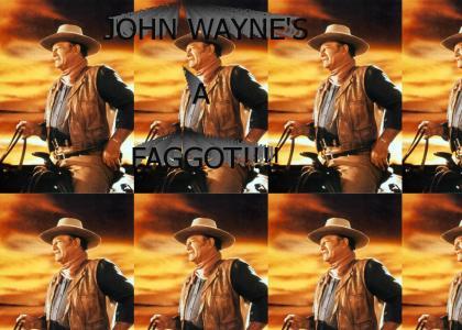 John Wayne's a Faggot!