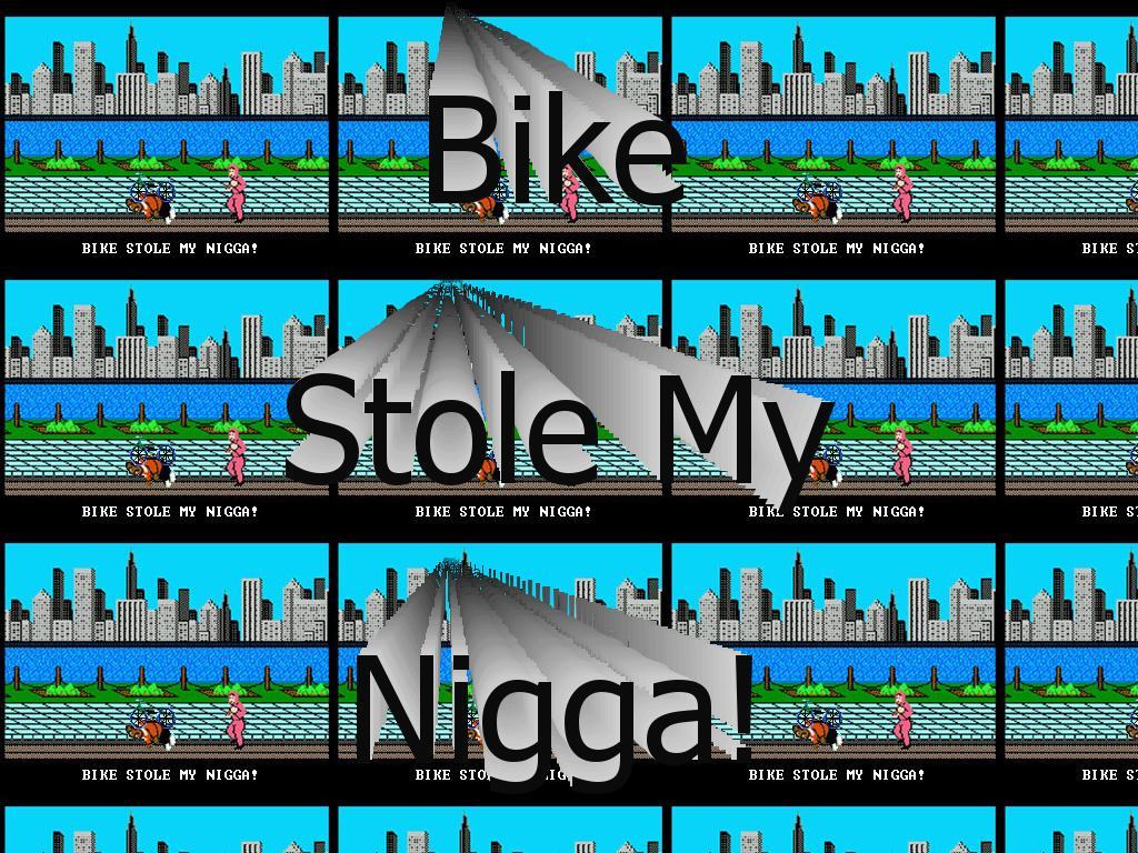 bikestolemynigga