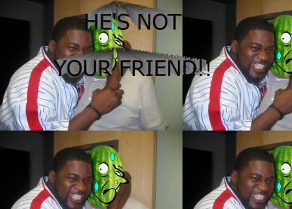 Dont trust him!